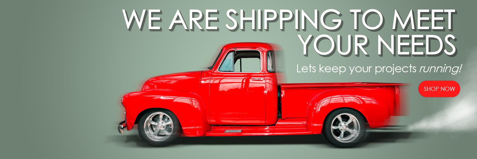 We are shipping to meet your needs
