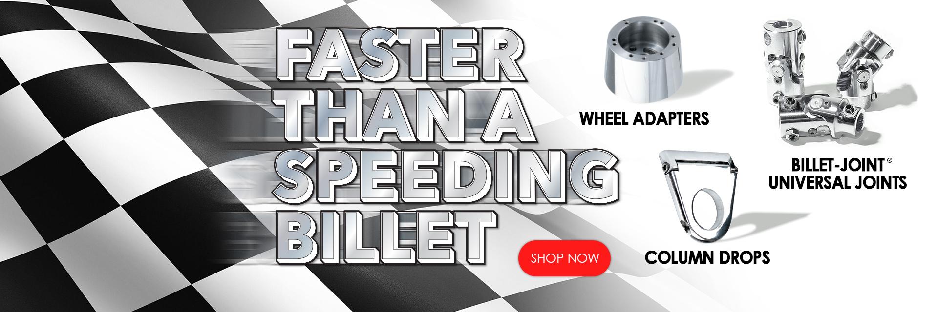 Faster than a speeding billet